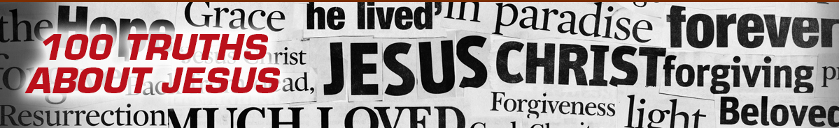 100 Truths About Jesus
